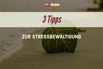 3 Tipps zur Stressbewältigung