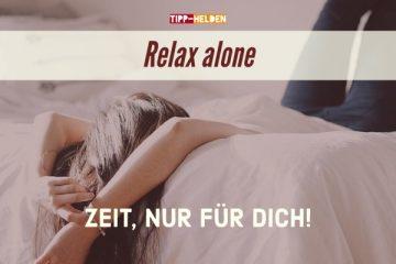 Relax alone Zeit nur für dich!