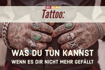 Tattoo Was du tun kannst wenn es Dir nicht mehr gefällt