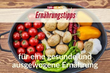 Ernährungstipps für eine gesunde und ausgewogene Ernährung