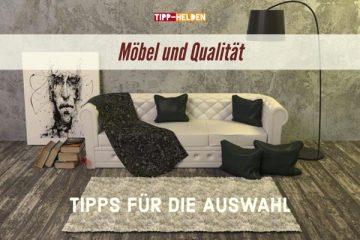 Möbel und Qualität - Tipps für die Auswahl