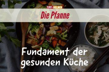Die Pfanne - Fundament der gesunden Küche