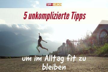 5 unkomplizierte Tipps um im Alltag fit zu bleiben
