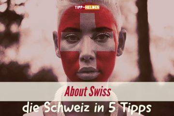 About Swiss - die Schweiz in 5 Tipps