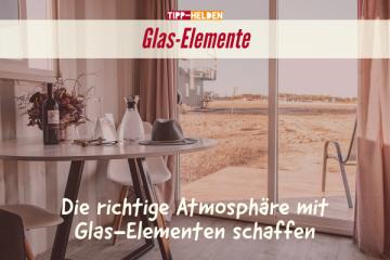 Die richtige Atmosphäre mit Glas-Elementen schaffen